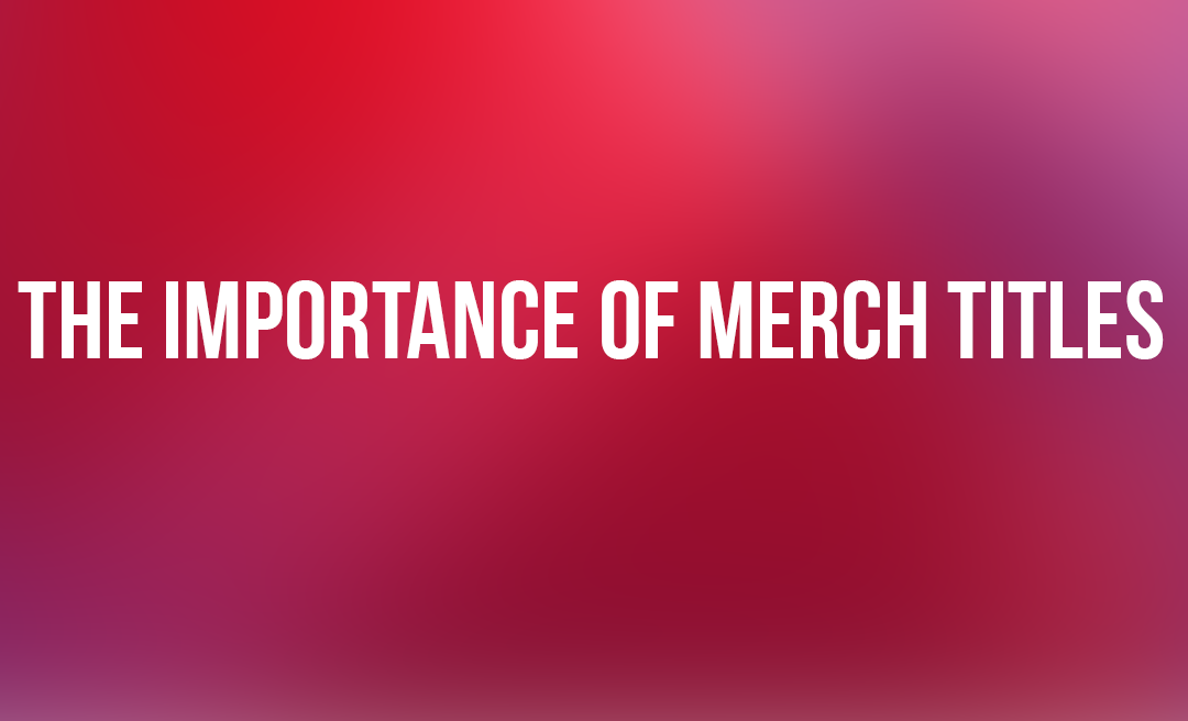 The Importance Of Merch by Amazon Product Titles
